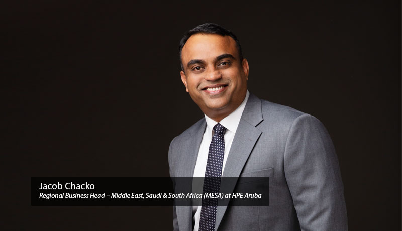 Jacob-Chacko-Regional-Business-Head-,-Middle-East,-Saudi-&-South-Africa-MESA-at-HPE-Aruba - working from home - Network-techxmedia