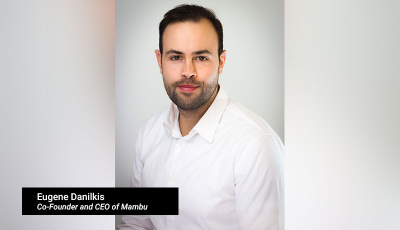 Eugene-Danilkis,-co-founder-and-CEO-of-Mambu-techxmedia