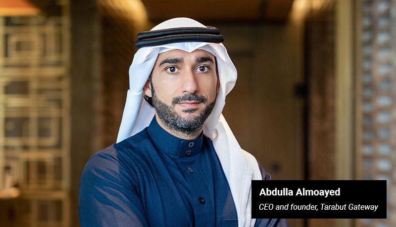 Abdulla Almoayed - CEO and founder of Tarabut Gateway - techxmedia