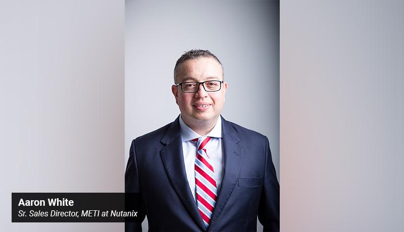 Aaron White- Sr. Sales Director - METI - Nutanix - techxmedia