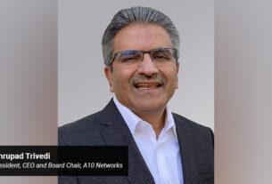 Dhrupad Trivedi - President - CEO and Board Chair - A10 Networks. - techxmedia