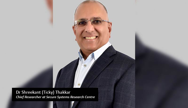 Dr-Shreekant-(Ticky)-Thakkar,-Chief-Researcher-at-Secure-Systems-Research-Centre - techxmedia
