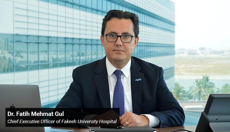 Dr. Fatih Mehmat Gul - Chief Executive Officer - Fakeeh University Hospital - techxmedia