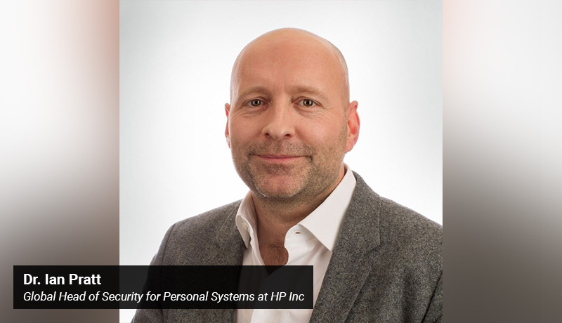 Dr. Ian Pratt - Global Head of Security for Personal Systems - HP Inc - techxmedia