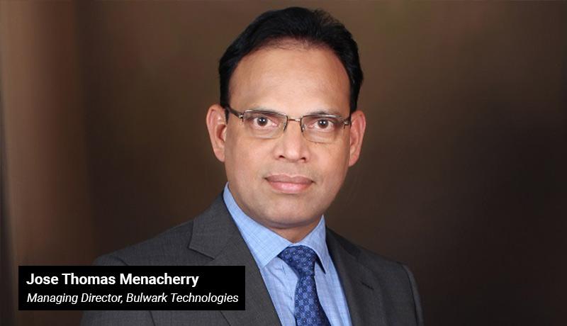 Jose Thomas Menacherry - Managing Director- Bulwark Technologies - techxmedia