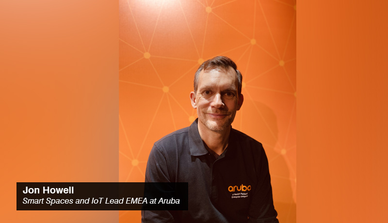 Jon Howell- Smart Spaces - IoT Lead - EMEA - Aruba - techxmedia