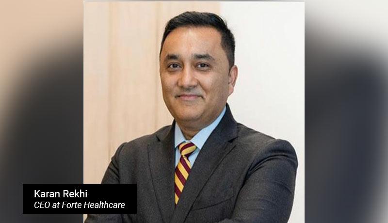 Karan-Rekhi- -CEO-at-Forte-Healthcare - techxmedia