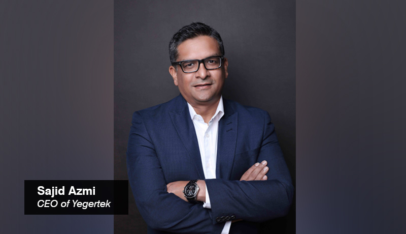 Sajid Azmi - CEO - Yegertek - techxmedia