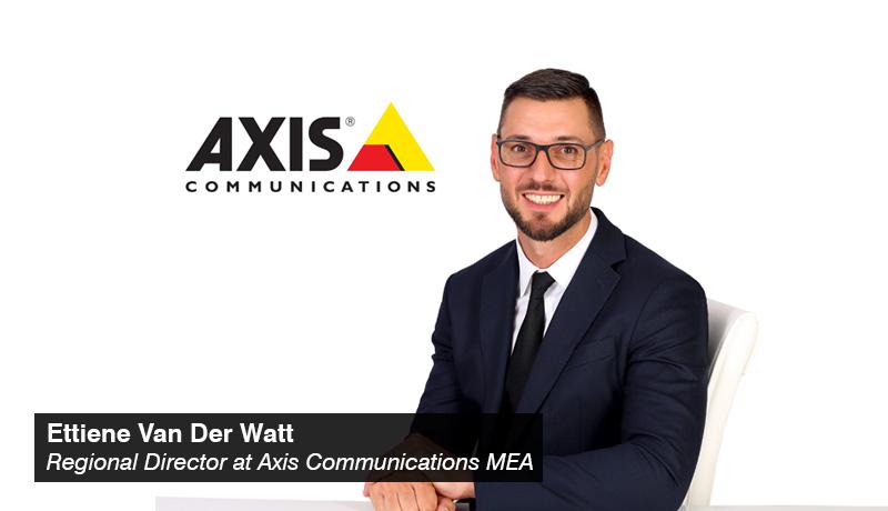 Ettiene Van Der Watt - Regional Director - Axis Communications MEA - techxmedia