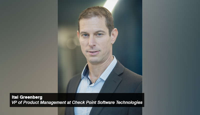 Itai Greenberg, VP of Product Management at Check Point Software Technologies - techxmedia