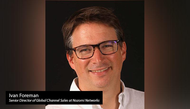Ivan Foreman- Nozomi Networks - techxmedia