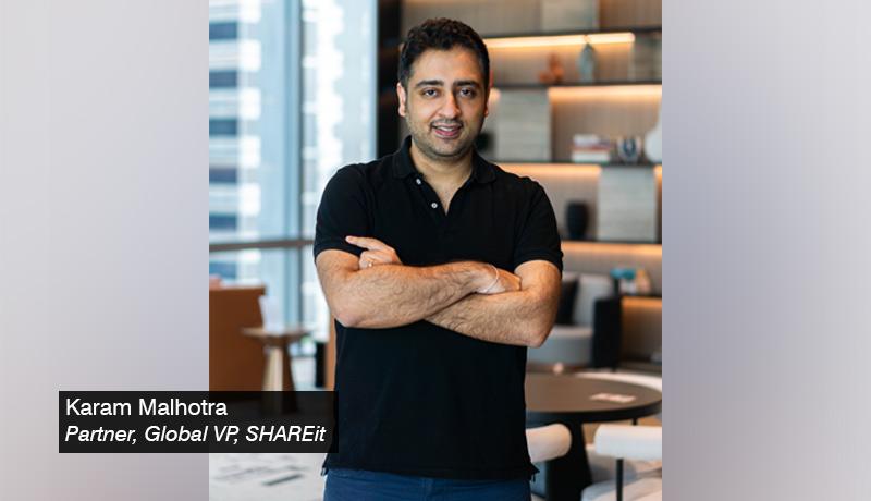 Karam Malhotra - Partner & Global VP - SHAREit - techxmedia