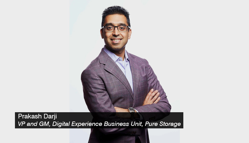 Prakash Darji - VP and GM - Digital Experience Business Unit - Pure Storage - techxmedia