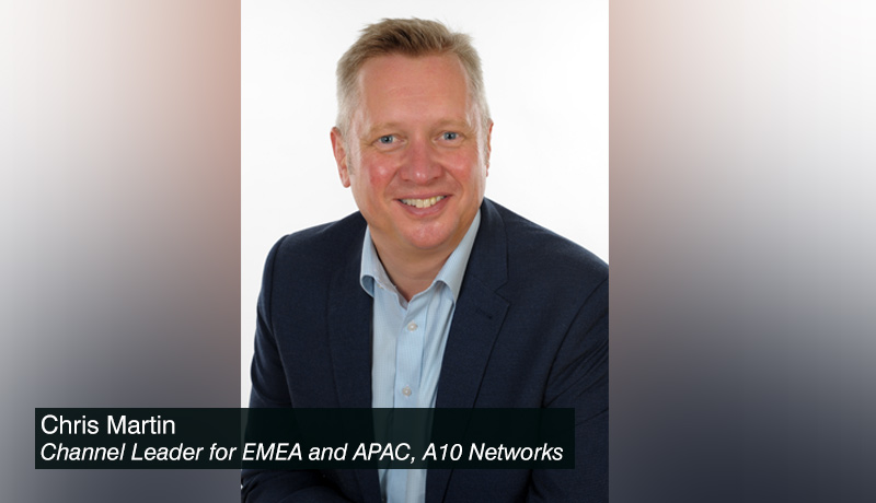 Chris-Martin,-Channel-Leader-for-EMEA-and-APAC,-A10-Networks - techxmedia