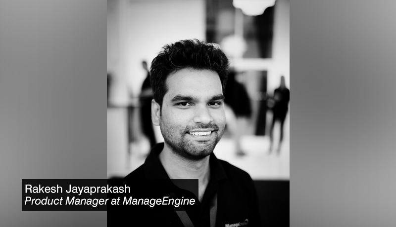 Rakesh Jayaprakash - product manager at ManageEngine - techxmedia