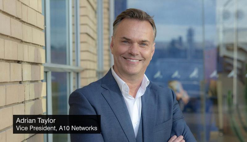 Adrian-Taylor - Vice-President - A10-Networks - techxmedia