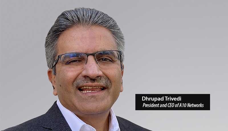 Dhrupad Trived - president and CEO - A10 Networks - Zero Trust goals - techxmedia