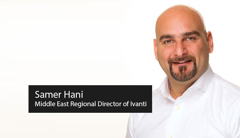 Samer Hani - Middle East - Regional Director - Ivanti - Gartner Magic Quadrant - IT Service Management - TECHXMEDIA