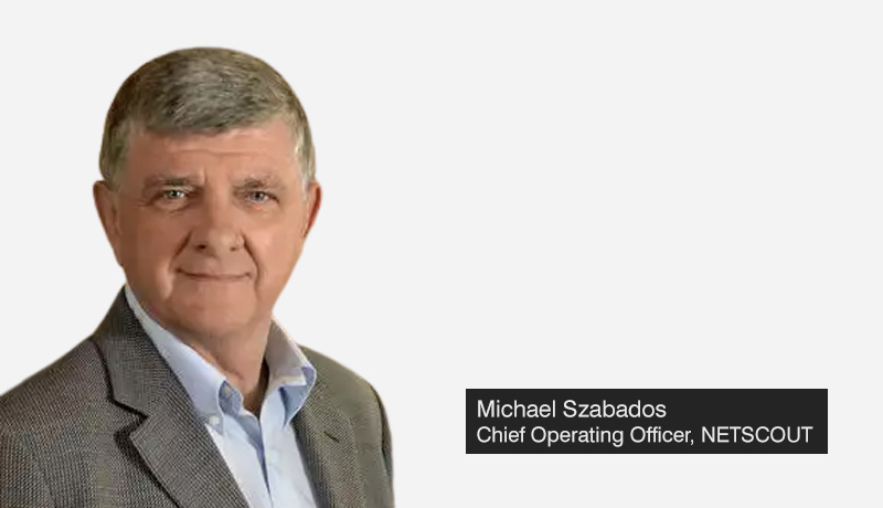 Michael Szabados - chief operating officer - NETSCOUT. - NETSCOUT VaaS - IT services - techxmedia